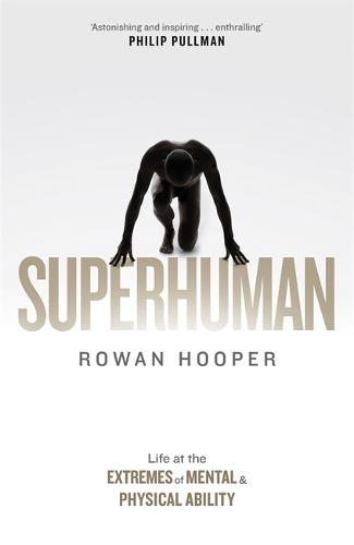 Superhuman: Life at the Extremes of Mental and Physical Ability (Hardback)
