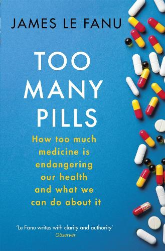 Too Many Pills: How Too Much Medicine is Endangering Our Health and What We Can Do About It (Paperback)