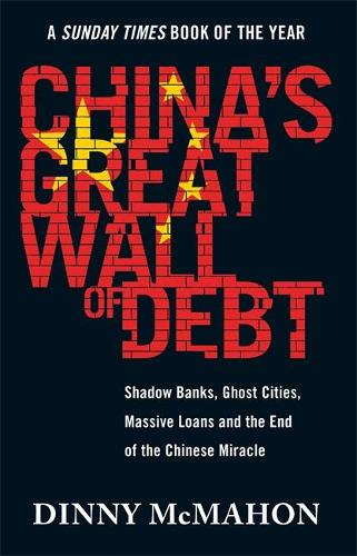 China's Great Wall of Debt: Shadow Banks, Ghost Cities, Massive Loans and the End of the Chinese Miracle (Paperback)