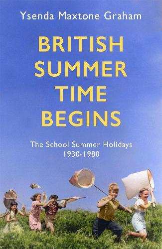 British Summer Time Begins: The School Summer Holidays 1930-1980 (Hardback)