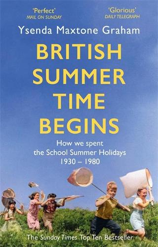 British Summer Time Begins: The School Summer Holidays 1930-1980 (Paperback)