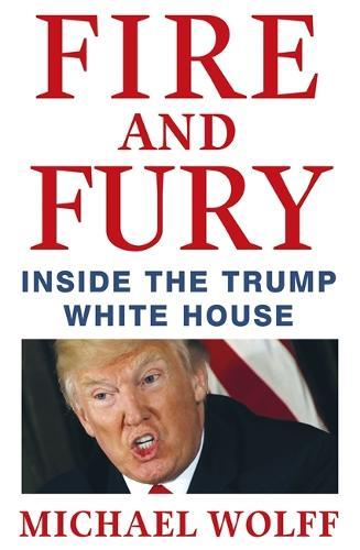 Fire and Fury: Inside the Trump White House (Hardback)
