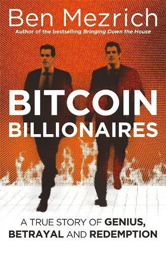 Bitcoin Billionaires: A True Story of Genius, Betrayal and Redemption (Hardback)