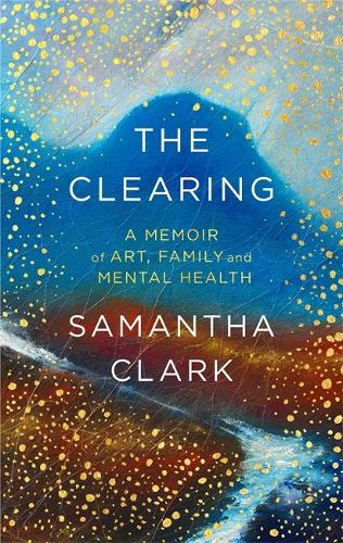 The Clearing: A memoir of art, family and mental health (Hardback)