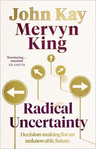 Radical Uncertainty: Decision-making for an unknowable future (Hardback)