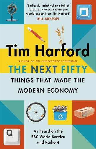 The Next Fifty Things that Made the Modern Economy (Hardback)