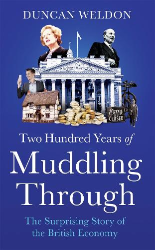 Two Hundred Years of Muddling Through: The surprising story of Britain's economy from boom to bust and back again (Hardback)