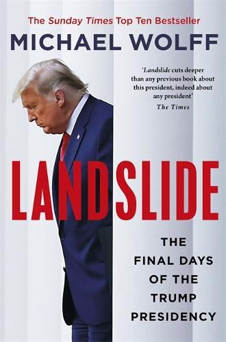 Landslide: The Final Days of the Trump Presidency (Hardback)