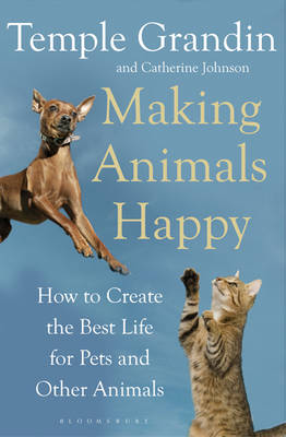Making Animals Happy: How to Create the Best Life for Pets and Other Animals (Paperback)