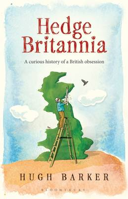 Hedge Britannia: A Curious History of a British Obsession (Hardback)