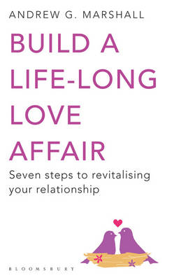 Build a Life-long Love Affair: Seven Steps to Revitalising Your Relationship (Paperback)