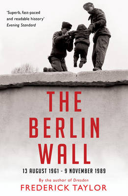 The Berlin Wall: 13 August 1961 - 9 November 1989 (Paperback)