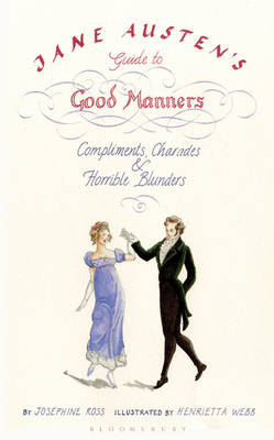 Jane Austen's Guide to Good Manners: Compliments, Charades and Horrible Blunders (Paperback)