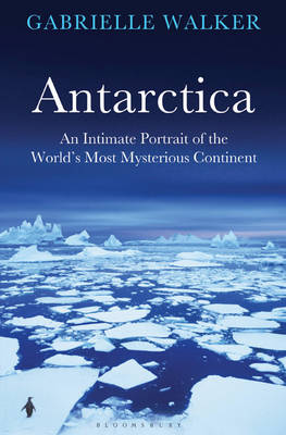 Antarctica: An Intimate Portrait of the World's Most Mysterious Continent (Hardback)
