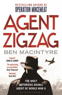 Agent Zigzag: The True Wartime Story of Eddie Chapman: The Most Notorious Double Agent of World War II (Paperback)