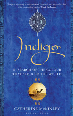 Indigo: In Search of the Colour that Seduced the World (Hardback)