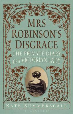 Mrs Robinson's Disgrace: The Private Diary of a Victorian Lady (Hardback)