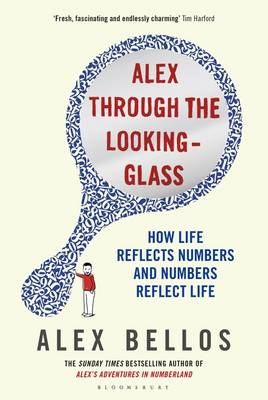 Alex Through the Looking-Glass: How Life Reflects Numbers and Numbers Reflect Life (Hardback)