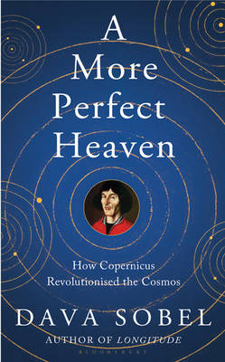 A More Perfect Heaven: How Copernicus Revolutionised the Cosmos (Hardback)