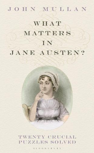 What Matters in Jane Austen?: Twenty Crucial Puzzles Solved (Hardback)