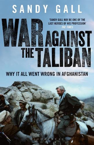 War Against the Taliban: Why It All Went Wrong in Afghanistan (Paperback)