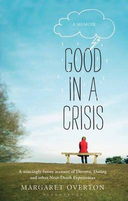 Good in a Crisis: A Memoir of Divorce, Dating, and Other Near-Death Experiences (Paperback)