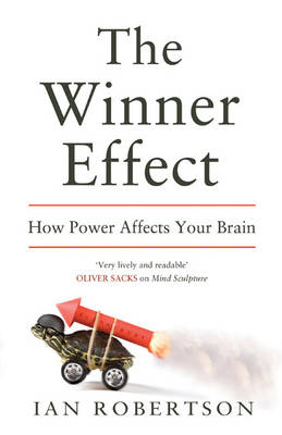 The Winner Effect: How Power Affects Your Brain (Hardback)