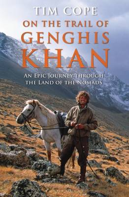 On the Trail of Genghis Khan: An Epic Journey Through the Land of the Nomads (Hardback)