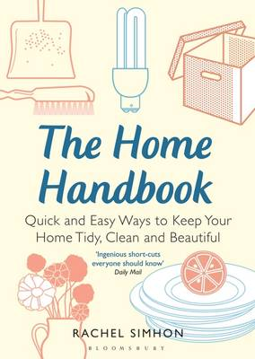 The Home Handbook: Quick and Easy Ways to Keep Your Home Tidy, Clean and Beautiful (Paperback)