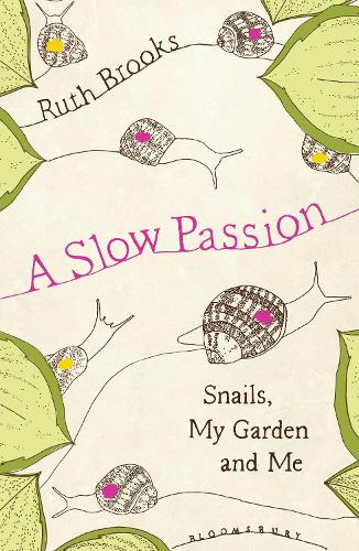 A Slow Passion: Snails, My Garden and Me (Hardback)