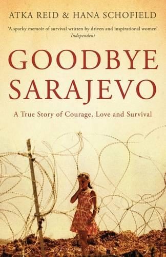 Goodbye Sarajevo: A True Story of Courage, Love and Survival (Paperback)