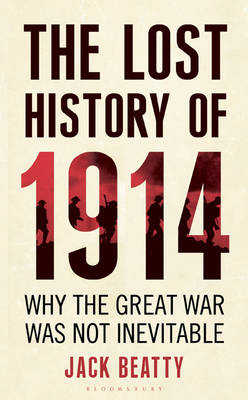 The Lost History of 1914: How the Great War Was Not Inevitable (Hardback)