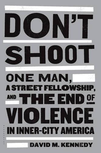 Don't Shoot: One Man, a Street Fellowship, and the End of Violence in Inner-City America (Paperback)
