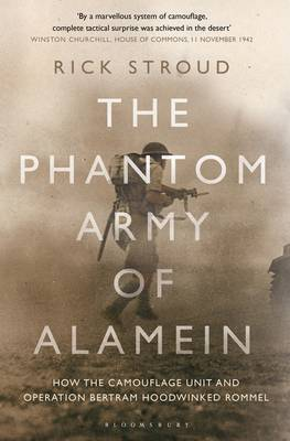The Phantom Army of Alamein: How the Camouflage Unit and Operation Bertram Hoodwinked Rommel (Hardback)