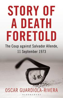 Story of a Death Foretold: The Coup Against Salvador Allende, 11 September 1973 (Hardback)