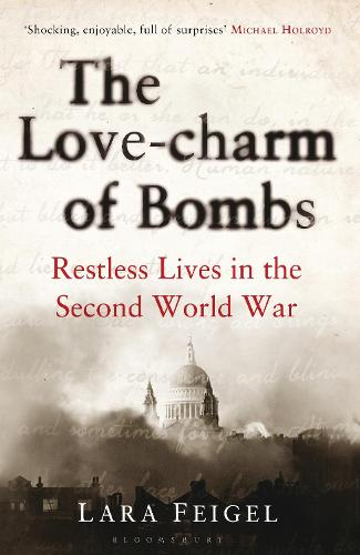 The Love-charm of Bombs: Restless Lives in the Second World War (Hardback)