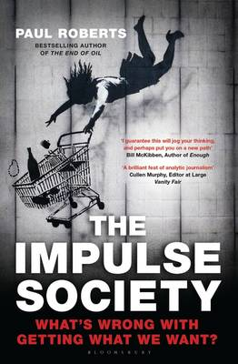 The Impulse Society: What's Wrong With Getting What We Want (Hardback)