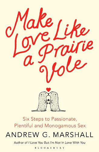 Make Love Like a Prairie Vole: Six Steps to Passionate, Plentiful and Monogamous Sex (Paperback)