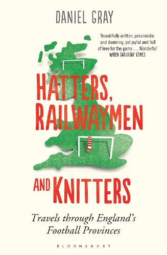 Hatters, Railwaymen and Knitters: Travels through England's Football Provinces (Paperback)