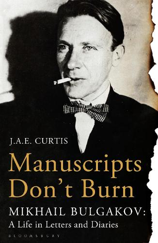 Manuscripts Don't Burn: Mikhail Bulgakov: a Life in Letters and Diaries (Paperback)