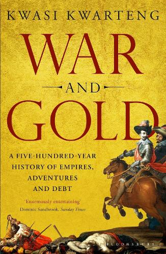 War and Gold: A Five-Hundred-Year History of Empires, Adventures and Debt (Paperback)
