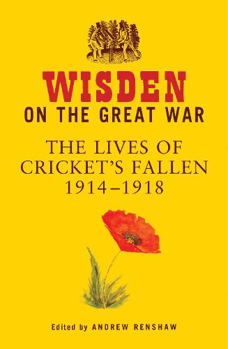 Wisden on the Great War: The Lives of Cricket's Fallen 1914-1918 (Hardback)