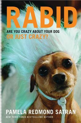 Rabid: Are You Crazy About Your Dog or Just Crazy? (Hardback)