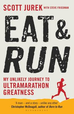 Eat and Run: My Unlikely Journey to Ultramarathon Greatness (Paperback)