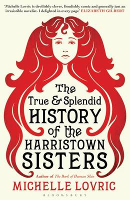 The True and Splendid History of the Harristown Sisters (Hardback)