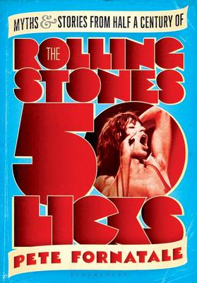 50 Licks: Myths and Stories from Half a Century of the Rolling Stones (Paperback)