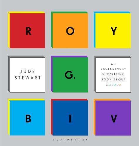Roy G. Biv: An Exceedingly Surprising Book About Colour (Hardback)