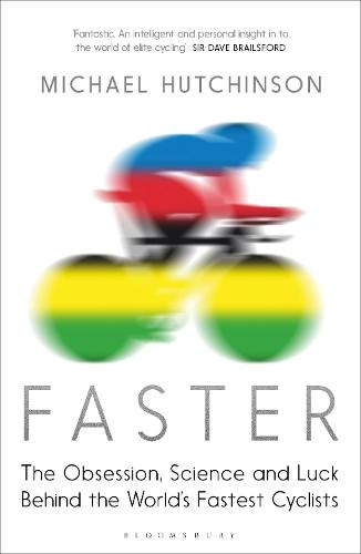 Faster: The Obsession, Science and Luck Behind the World's Fastest Cyclists (Paperback)