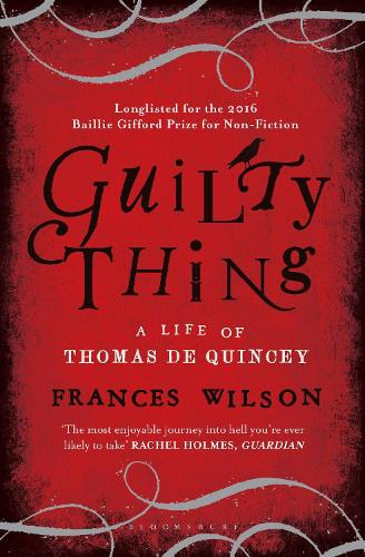 Guilty Thing: A Life of Thomas De Quincey (Paperback)