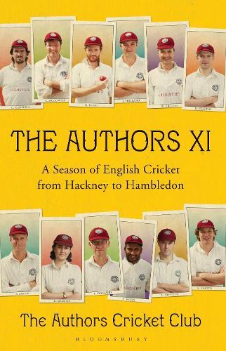 The Authors XI: A Season of English Cricket from Hackney to Hambledon (Hardback)